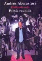 hablando solo: poesia reunida-andres aberasturi-9788495140593