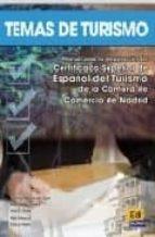 temas de turismo : manual para la preparacion del certificado sup erior de español del turismo de la camara de comercio de madrid-9788495986993