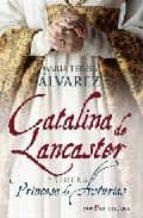 catalina de lancaster: primera princesa de asturias-maria teresa alvarez-9788497347693