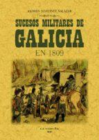 SUCESOS MILITARES DE GALICIA EN 1809 Y OPERACIONES DE LA PRESENTE GUERRA (REPROD. FACS. DE LA ED. DE: LA CORUÑA : ANDRES MARTINEZ, 1891) (ED. FACSIMIL)