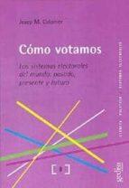 como votamos: los sistemas electorales del mundo, pasado, present e y futuro-josep m. colomer-9788497840293