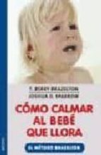 como calmar al bebe que llora: el metodo brazelton t. berry brazelton 9788497990493