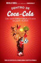 Dentro de Coca-Cola: Cómo convertí Coca-Cola en la marca más popular del planeta (Sin colección)