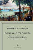 comercio y pobreza: cuando y como empezo el atraso en el tercer m undo-jeffrey g. williamson-9788498920093