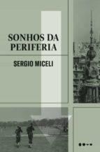 sonhos da periferia (ebook)-sergio miceli-9788593828393