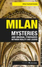 Milan: Mysteries And Unusual Itineraries Between Reality And Legend (English Edition)