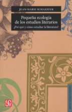 El libro de Pequeña ecologia de los estudios literarios autor JEAN MARIE SCHAEFFER TXT!