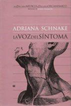 la voz del sintoma: del discurso medico al discurso organismico ( 3ª ed.) adriana schnake silva 9789562420693