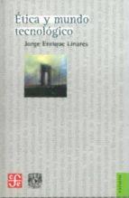 etica y mundo tecnologico jorge enrique linares 9789681686093