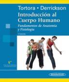 introduccion al cuerpo humano: fundamentos de anatomia y fisiolog ia (7ª ed.)-gerard j. tortora-bryan derrickson-9789687988993