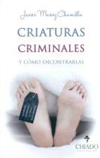 criaturas criminales y como encontrarlas javier jesus muñoz chumilla 9789895158393
