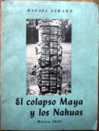 El libro de El colapso maya y los nahuas. ponencia presentada a la viii asamblea de la mesa redonda de la sociedad mexicana de antropología, celebrada en san cristobal de las casas, chiapas, del 6 al 12 de septiembre de 1959 autor RAFAEL GIRARD EPUB!