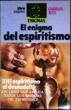 El libro de El enigma del espiritismo ¡¡¡el espiritismo al desnudo!!! ¡un libro que explica todos los enigmas del espiritismo! autor CHARLES RITZ TXT!