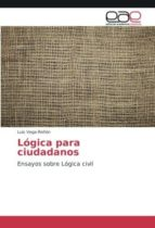 Lógica para ciudadanos: Ensayos sobre Lógica civil
