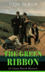 The Green Ribbon (A Classic British Mystery): Thriller Novel From The Prolific Author Known For The Creation Of King Kong, The Four Just Men, Detective ... Crimson Circle And More (English Edition)
