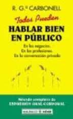 TODOS PUEDEN HABLAR BIEN EN PUBLICO: METODO COMPLETO DE EXPRESION ORAL-CORPORAL