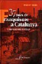 37 ANYS DE FRANQUISME A CATALUNYA UNA VISIO ECONOMICA