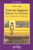 LOS NO LUGARES: ESPACIOS DEL ANONIMATO: ANTROPOLOGIA SOBRE MODERN IDAD