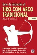 GUIA DE INICIACION AL TIRO CON ARCO TRADICIONAL (2ª ED.)