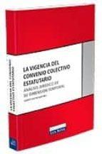 LA VIGENCIA DEL CONVENIO COLECTIVO ESTATUTARIO: ANALISIS JURIDICO DE SU DIMENSION TEMPORAL
