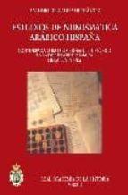 ESTUDIOS DE NUMISMATICA ARABIGO-HISPANA: CONSIDERADA COMO COMPROB ANTE HISTORICO DE LA DOMINACION ISLAMICA DE LA PENINSULA