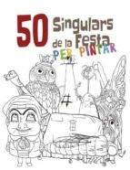50 Singulars de la Festa per pintar (Figures de Festa)