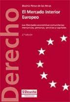 EL MERCADO INTERIOR EUROPEO: LAS LIBERTADES ECONOMICAS COMUNITARI AS: MERCANCIAS, PERSONAS SERVICIOS Y CAPITALES (2ª ED)