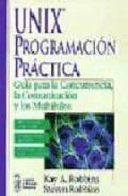 UNIX PROGRAMACION PRACTICA: GUIA PARA CONCURRENCIA, LA COMUNICACI ON Y LOSA MULTIHILOS