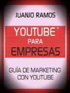 YOUTUBE PARA EMPRESAS. GUÍA DE MARKETING CON YOUTUBE (EBOOK)