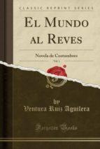 El Mundo al Reves, Vol. 1: Novela de Costumbres (Classic Reprint)