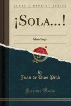 ¡Sola...!: Monólogo (Classic Reprint)