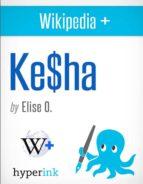 WIKIPEDIA+: KESHA (KE$HA) (EBOOK)
