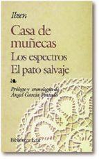 CASA DE MUÑECAS ; EL PATO SALVAJE ; ESPECTROS (5ª ED.)