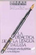 DIDACTICA DE LA LENGUA INGLESA: FUNDAMENTOS LINGÜISTICOS Y METODO LOGICOS