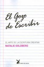 EL GOZO DE ESCRIBIR: EL ARTE DE LA ESCRITURA CREATIVA