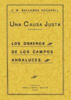 UNA CAUSA JUSTA, LOS OBREROS DE LOS CAMPOS ANDALUCES (ED. FACSIMI L DE LA ED. DE CORDOBA, 1929)