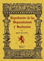 REPROBACION DE LAS SUPERSTICIONES Y HECHICERIAS (REP. FACSIMIL DE LA ED. DE : MADRID : IMPRENTA DE RAFAEL GÓMEZ MENOR, 1952)
