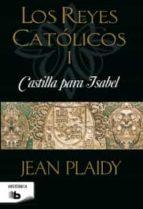 Castilla Para Isabel. Reyes Católicos I (B DE BOLSILLO)