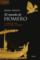 El mundo de Homero: Una guía de viaje por la Ilíada y la Odisea