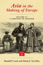 Asia in the Making of Europe, Volume III: A Century of Advance. Book 4: East Asia: A Century of Advance Vol 3