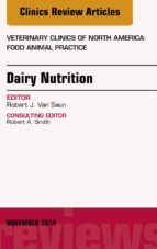Dairy Nutrition, An Issue of Veterinary Clinics of North America: Food Animal Practice, (The Clinics: Veterinary Medicine)