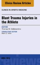 Blunt Trauma Injuries in the Athlete, An Issue of Clinics in Sports Medicine, (The Clinics: Orthopedics)
