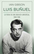 LUIS BUÑUEL. LA FORJA DE UN CINEASTA UNIVERSAL (1900-1938) (EBOOK)