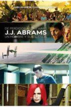 De Perdidos A Star Wars. J. J. Abrams Un Hombre Y Sus Sueños