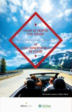 Viajar En Libertad Por Europa: 30 Rutas Imprescindibles En Coche