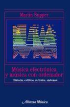 MUSICA ELECTRONICA Y MUSICA CON ORDENADOR: HISTORIA, ESTETICA, ME TODOS, SISTEMAS