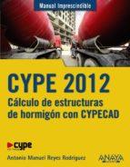 CYPE 2012: CALCULO DE ESTRUCTURAS DE HORMIGON CON CYPECAD (MANUAL IMPRESCINDIBLE)