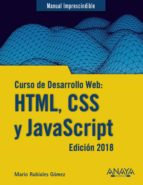 Curso De Desarrollo Web: HTML, CSS Y JavaScript - Edición 2018 (Manuales Imprescindibles)