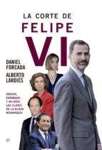 La corte de Felipe VI: Amigos, enemigos y validos: Las claves de la nueva monarquía (Actualidad)
