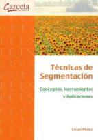 TECNICAS DE SEGMENTACION. CONCEPTOS, HERRAMIENTAS Y APLICACIONES